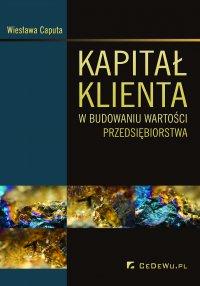 Kapitał klienta w budowaniu wartości przedsiębiorstwa - Wiesława Caputa