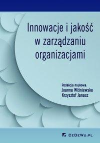 Innowacje i jakość w zarządzaniu organizacjami - Joanna Wiśniewska