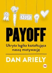 Payoff. Ukryta logika kształtująca naszą motywację - Dan Ariely
