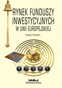 Rynek funduszy inwestycyjnych w Unii Europejskiej - dr Grzegorz Borowski