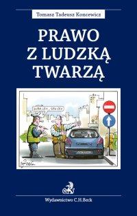 Prawo z ludzką twarzą - Tomasz Tadeusz Koncewicz