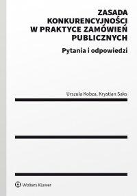 Zasada konkurencyjności w praktyce zamówień publicznych. Pytania i odpowiedzi - Urszula Kobza