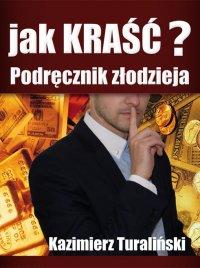Jak kraść?  Podręcznik złodzieja - Kazimierz Turaliński