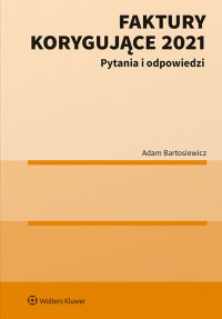 Faktury korygujące 2021. Pytania i odpowiedzi - Adam Bartosiewicz