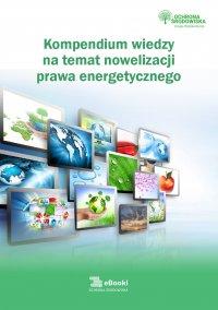 Kompendium wiedzy na temat nowelizacji prawa energetycznego - Tomasz Kaler