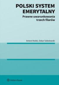Polski system emerytalny. Prawne uwarunkowania trzech filarów - Antoni Kolek