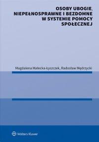 Osoby ubogie, niepełnosprawne i bezdomne w systemie pomocy społecznej - Magdalena Małecka-Łyszczek