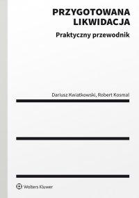 Przygotowana likwidacja. Praktyczny przewodnik - Dariusz Kwiatkowski