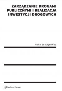 Zarządzanie drogami publicznymi i realizacja inwestycji drogowych - Michał Bursztynowicz