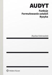 Audyt. Funkcje. Formułowanie ustaleń. Ryzyka - Zbysław Dobrowolski