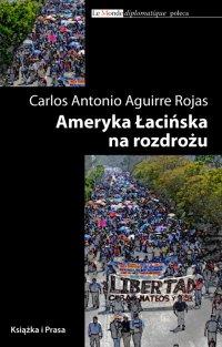 Ameryka Łacińska na rozdrożu - Carlos Antonio Aguirre Rojas