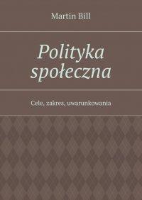 Polityka społeczna - Martin Bill