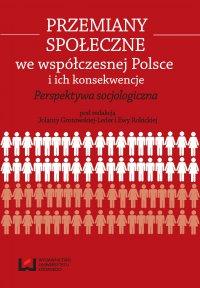 Przemiany społeczne we współczesnej Polsce i ich konsekwencje. Perspektywa socjologiczna - Jolanta Grotowska-Leder