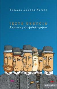 Język ukrycia. Zapisany socjolekt gejów - Tomasz Łukasz Nowak
