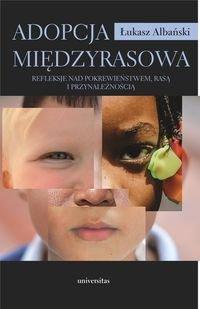Adopcja międzyrasowa. Refleksje nad pokrewieństwem, rasą i przynależnością - Łukasz Albański
