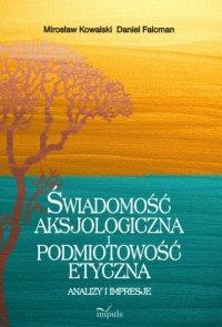 Świadomość aksjologiczna i podmiotowość etyczna - Mirosław Kowalski