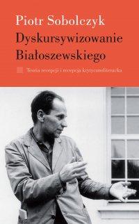 Dyskursywizowanie Białoszewskiego. Tom 1 - Piotr Sobolczyk