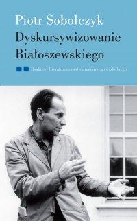 Dyskursywizowanie Białoszewskiego. Tom 2. Dyskursy literaturoznawstwa literackiego i szkolnego - Piotr Sobolczyk