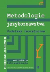 Metodologie językoznawstwa. Podstawy teoretyczne. Podręcznik akademicki - Piotr Stalmaszczyk