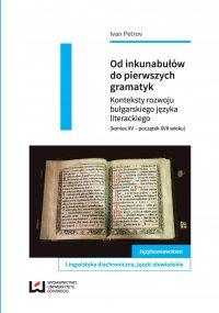 Od inkunabułów do pierwszych gramatyk. Konteksty rozwoju bułgarskiego języka literackiego (koniec XV – początek XVII wieku) - Ivan Petrov