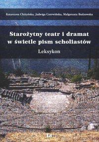 Starożytny teatr i dramat w świetle pism scholiastów. Leksykon - Katarzyna Chiżyńska