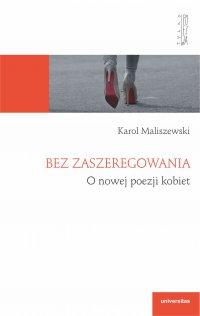Bez zaszeregowania. O nowej poezji kobiet - Karol Maliszewski
