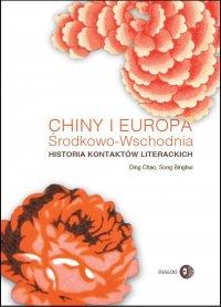 Chiny i Europa Środkowo-Wschodnia. Historia kontaktów literackich - Opracowanie zbiorowe , Ding Chao, Song Binghui