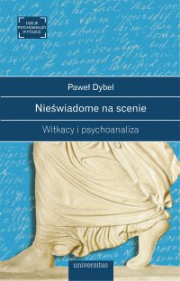 Nieświadome na scenie. Witkacy i psychoanaliza - Paweł Dybel