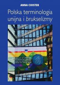 Polska terminologia unijna i brukselizmy - Anna Ciostek