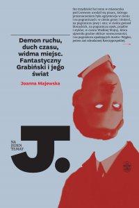 Demon ruchu, duch czasu, widma miejsc. Fantastyczny Grabiński i jego świat - Joanna Majewska