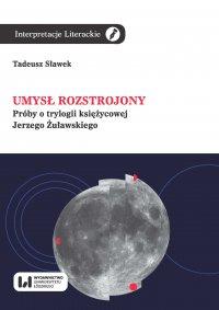 Umysł rozstrojony. Próby o trylogii księżycowej Jerzego Żuławskiego - Tadeusz Sławek.