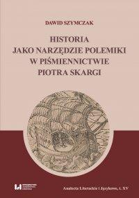 Historia jako narzędzie polemiki w piśmiennictwie Piotra Skargi - Dawid Szymczak