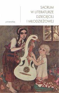 Sacrum w literaturze dziecięcej i młodzieżowej - Małgorzata Wosnitzka-Kowalska