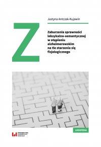 Zaburzenia sprawności leksykalno-semantycznej w otępieniu alzheimerowskim na tle starzenia się fizjologicznego - Justyna Antczak-Kujawin