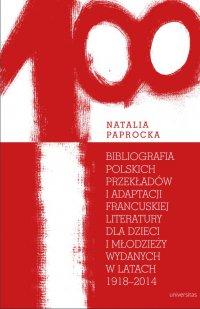 Bibliografia polskich przekładów i adaptacji francuskiej literatury dla dzieci i młodzieży wydanych w latach 1918-2014 - Natalia Paprocka
