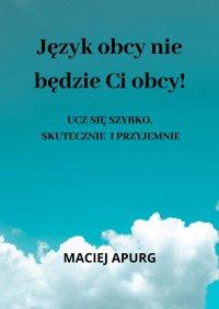 Język obcy niebędzie Ci obcy! - Maciej Apurg