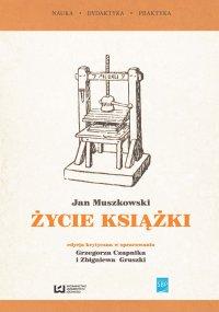 """""""Życie książki"""". Edycja krytyczna na podstawie wydania z 1951 r. w opracowaniu Grzegorza Czapnika i Zbigniewa Gruszki - Jan Muszkowski"""