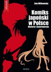 Komiks japoński w Polsce. Historia i kontrowersje - Ewa Witkowska