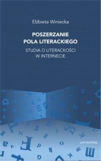 Poszerzanie pola literackiego. Studia o literackości w internecie - Elżbieta Winiecka