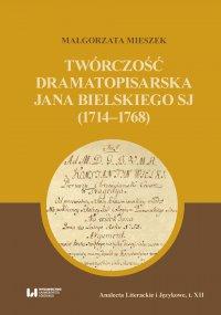 Twórczość dramatopisarska Jana Bielskiego SJ (1714–1768) - Małgorzata Mieszek