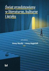Świat przedstawiony w literaturze, kulturze i języku - Anna Warda