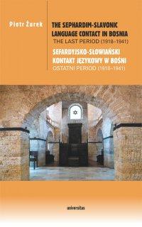 The Sephardim-Slavonic language contact in Bosnia. The last period (1918-1941) / Sefardyjsko-słowiański kontakt językowy w Bośni. Ostatni period (1918-1941) - Piotr Żurek
