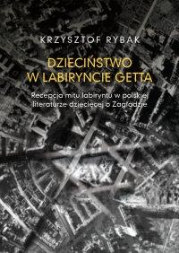 Dzieciństwo w labiryncie getta - Krzysztof Rybak