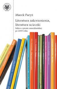 Literatura zakorzenienia, literatura ucieczki - Marek Paryż