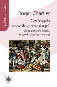 Czy książki wywołują rewolucje? - Roger Chartier