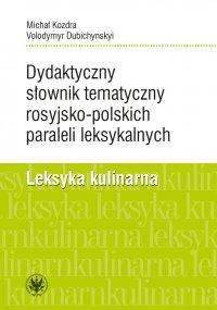 Dydaktyczny słownik tematyczny rosyjsko-polskich paraleli leksykalnych - Michał Kozdra