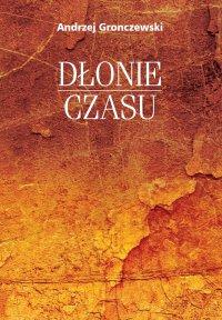 Dłonie czasu - Andrzej Gronczewski, Andrzej Gronczewski