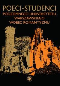 Poeci-studenci podziemnego Uniwersytetu Warszawskiego wobec romantyzmu - Karol Hryniewicz