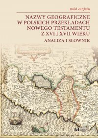 Nazwy geograficzne w polskich przekładach Nowego Testamentu z XVI i XVII wieku. Analiza i słownik - Rafał Zarębski