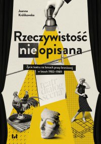 Rzeczywistość (nie)opisana. Życie teatru na łamach prasy branżowej w latach 1983–1989 - Joanna Królikowska